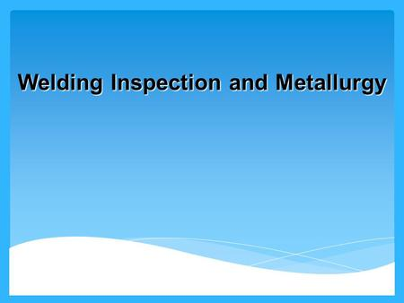 Welding Inspection and Metallurgy