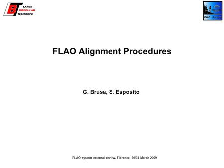 FLAO Alignment Procedures G. Brusa, S. Esposito FLAO system external review, Florence, 30/31 March 2009.