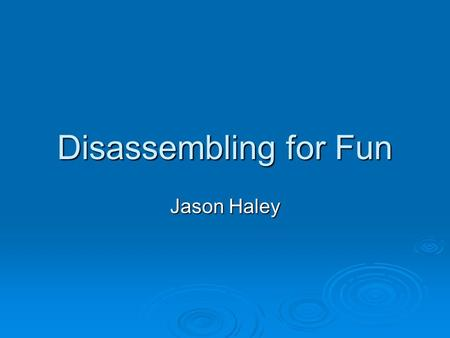 Disassembling for Fun Jason Haley. Who is this guy?  Certifiable (MCSD.net certified that is)  Blog –