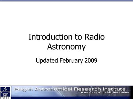 Introduction to Radio Astronomy Updated February 2009.