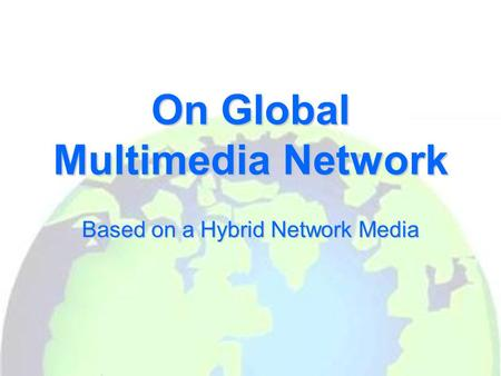 On Global Multimedia Network Based on a Hybrid Network Media.