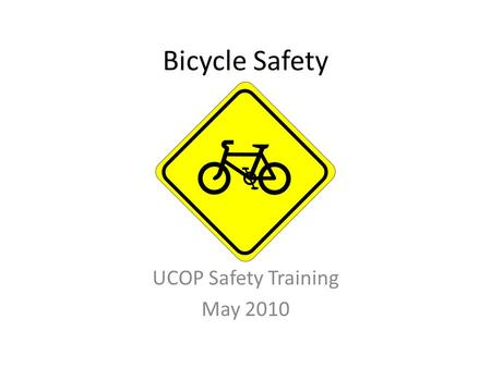 Bicycle Safety UCOP Safety Training May 2010.  y4&feature=player_embedded Can't we all just get along? On city.