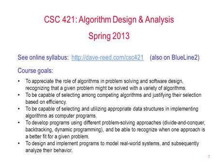 1 CSC 421: Algorithm Design & Analysis Spring 2013 See online syllabus:  (also on BlueLine2)http://dave-reed.com/csc421 Course.