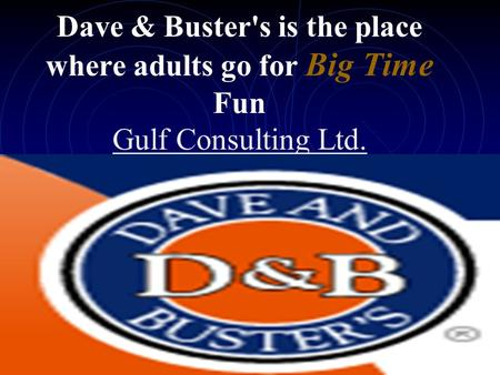 Dave & Buster's is the place where adults go for Big Time Fun Gulf Consulting Ltd.