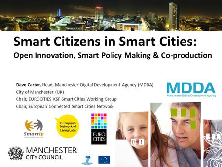 20100930www.fireball4smartcities.eu Smart Citizens in Smart Cities: Open Innovation, Smart Policy Making & Co-production Dave Carter, Head, Manchester.