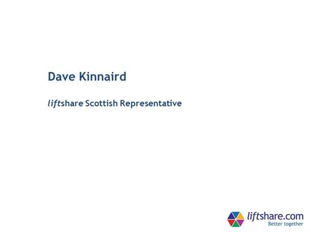 Dave Kinnaird liftshare Scottish Representative. matches journeys saves money cuts carbon emissions.