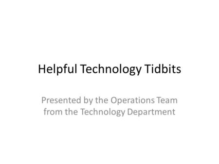 Helpful Technology Tidbits Presented by the Operations Team from the Technology Department.