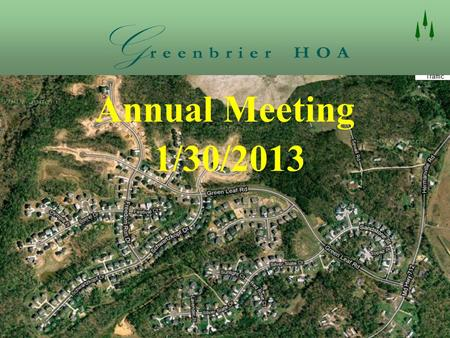 Annual Meeting 1/30/2013. Agenda  Responsibilities of Board Officers  Nominations / Elections  Treasurer's Report  State of the HOA  2012 Accomplishments.
