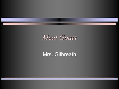 Meat Goats Mrs. Gilbreath. Definitions n Buck – A male goat. n Doe – Female goat. n Weather – Castrated male goat. n Kidding – Process of giving birth.