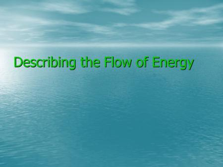 Describing the Flow of Energy. Consider This Problem: You are all stranded on a deserted island You are all stranded on a deserted island Your resources.