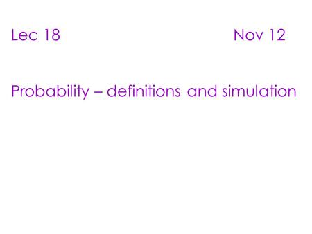 Lec 18  Nov 12 Probability – definitions and simulation.