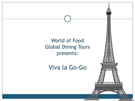World of Food Global Dining Tours presents: Viva la Go-Go.