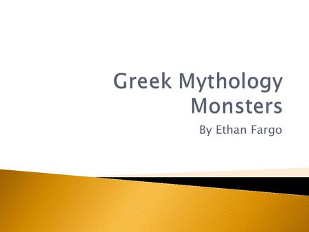 By Ethan Fargo.  Monsters in Greek Mythology usually attacked people or destroyed country sides. All monsters were usually defeated by heroes.