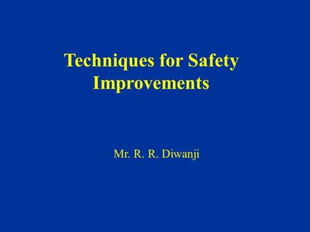 Mr. R. R. Diwanji Techniques for Safety Improvements.