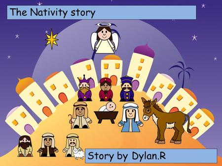 The Nativity story Choose your characters and drag them onto the slide Story by Dylan.R.