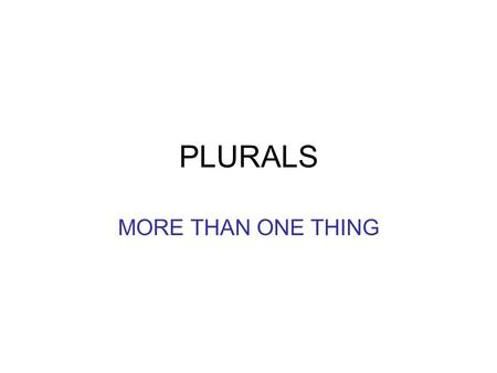 PLURALS MORE THAN ONE THING. + -s a car a cassette a lamp a hat a cup two cars five cassettes four lamps two hats three cups.