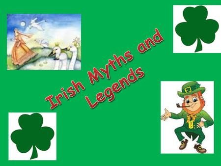 Introduction Irish mythology played a significant role in Ireland many years ago. Before the introduction of technology, storytelling played a large part.