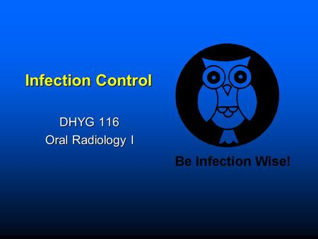 Infection Control DHYG 116 Oral Radiology I.