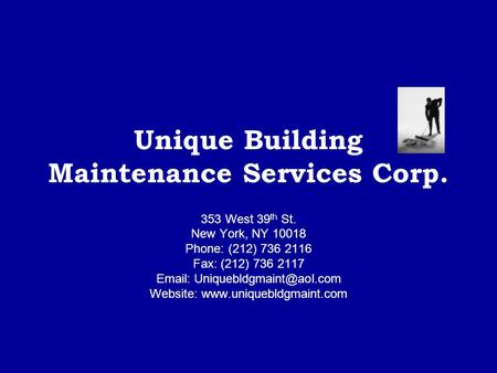 Unique Building Maintenance Services Corp. 353 West 39 th St. New York, NY 10018 Phone: (212) 736 2116 Fax: (212) 736 2117