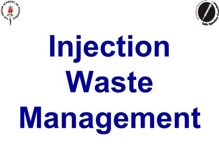Injection Waste Management. Waste Management is a process Not a technology issue alone It requires a change in way of thinking.