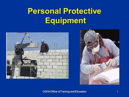 OSHA Office of Training and Education 1 Personal Protective Equipment.