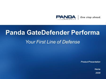 1 Panda GateDefender Performa Your First Line of Defense Product Presentation Name 2008.