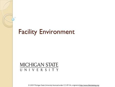 © 2009 Michigan State University licensed under CC-BY-SA, original at  Facility Environment.