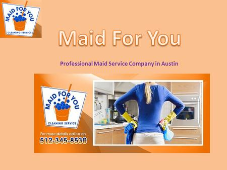 Professional Maid Service Company in Austin. Welcome Maid For You Cleaning Service We are providing house cleaning in Austin with 30 years experience.