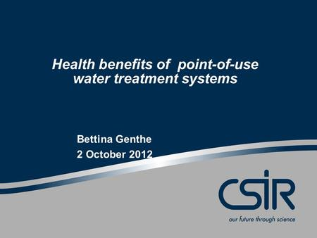 Health benefits of point-of-use water treatment systems Bettina Genthe 2 October 2012.