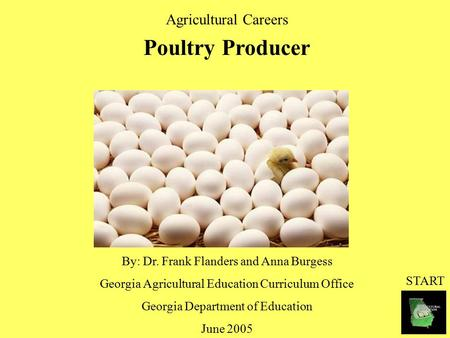Agricultural Careers Poultry Producer By: Dr. Frank Flanders and Anna Burgess Georgia Agricultural Education Curriculum Office Georgia Department of Education.