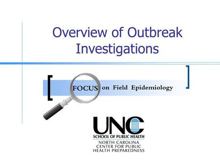 Overview of Outbreak Investigations. Goals The goals of this presentation are to: Provide a general overview of the basic steps of disease outbreak investigations.