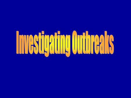 Lecture overview Importance of investigating reported outbreaksImportance of investigating reported outbreaks Steps in the investigation of an outbreakSteps.