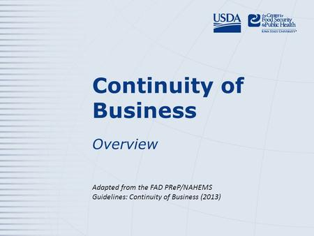 Continuity of Business Overview Adapted from the FAD PReP/NAHEMS Guidelines: Continuity of Business (2013)