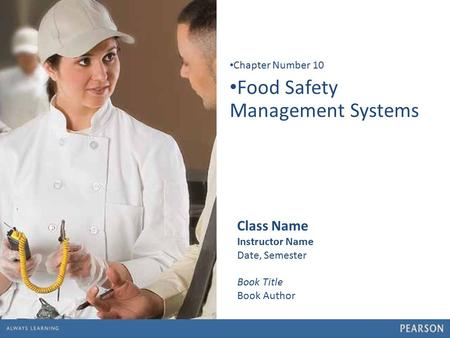 1 Food Safety Management Systems Chapter Number 10 Class Name Instructor Name Date, Semester Book Title Book Author.