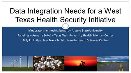 Moderator: Kenneth L Stewart – Angelo State University Panelists – Annette Sobel – Texas Tech University Health Sciences Center Billy U. Philips, Jr. –