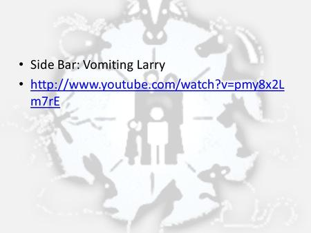 Side Bar: Vomiting Larry