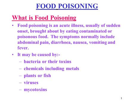 1 FOOD POISONING What is Food Poisoning Food poisoning is an acute illness, usually of sudden onset, brought about by eating contaminated or poisonous.