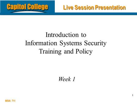 MSIA 711 1 Introduction to Information Systems Security Training and Policy Week 1 Live Session Presentation.
