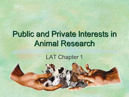 Public and Private Interests in Animal Research LAT Chapter 1.