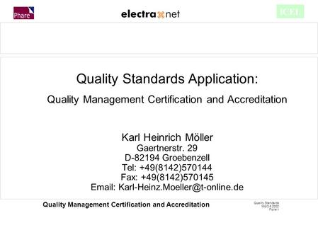 Quality Standards Mö/3.6.2002 Folie 1 Quality Management Certification and Accreditation ICEL Quality Standards Application: Quality Management Certification.