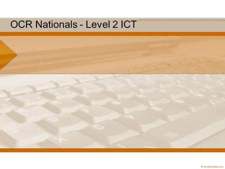OCR Nationals - Level 2 ICT. National Qualifications Framework (NQF) Level 1GCSE grades D - G(KS3) 2GCSE grades A* - C(KS4) 3A' Levels(KS5) 4Degrees,