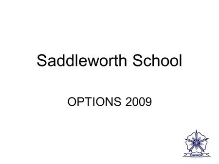 Saddleworth School OPTIONS 2009. The Curriculum at Key Stage 4 Compulsory core subjects Optional subjects.
