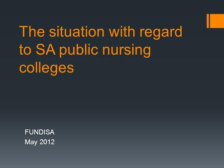 The situation with regard to SA public nursing colleges FUNDISA May 2012.