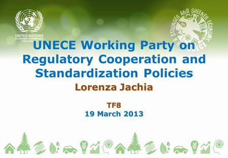 UNECE Working Party on Regulatory Cooperation and Standardization Policies Lorenza Jachia TF8 19 March 2013.
