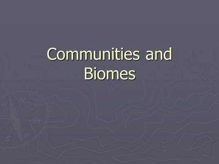 Communities and Biomes. Communities ► In communities there are various combinations of abiotic and biotic factors that result in conditions that are suitable.