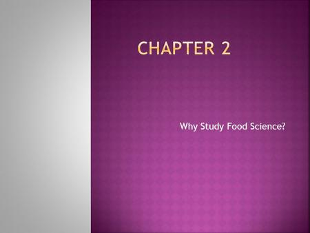 Chapter 2 Why Study Food Science?.