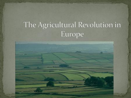 the agricultural revolution in europe The industrial revolution began in great britain because there were many new invention's there were improvements in agriculture, new forms of technology made, there was a good labour supply.