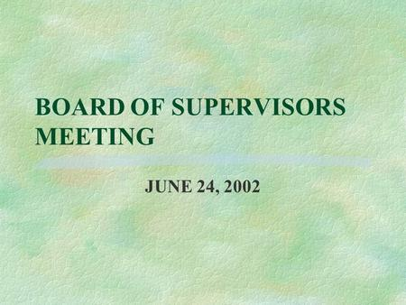BOARD OF SUPERVISORS MEETING JUNE 24, 2002. Need for Consistency l Several landowners have been told over the years that they could have horses in R1.