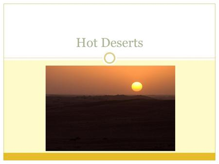 Hot Deserts. Deserts around the world. Hot Deserts This is a very harsh environment...there are many issues faced by plants, animals and people... Nomad: