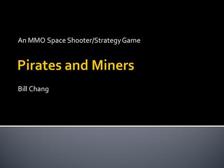 An MMO Space Shooter/Strategy Game Bill Chang.  Humans have depleted resources on earth, and a newly discovered mineral is fueling civilization. Thousands.